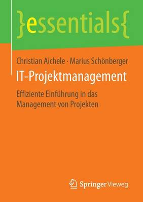 It-Projektmanagement: Effiziente Einf hrung in Das Management Von Projekten - Essentials (Paperback)