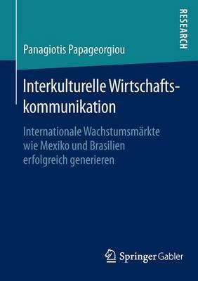 Interkulturelle Wirtschaftskommunikation: Internationale Wachstumsmarkte Wie Mexiko Und Brasilien Erfolgreich Generieren (Paperback)