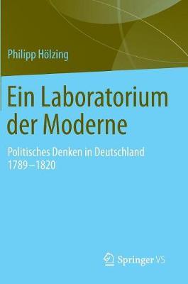 Ein Laboratorium Der Moderne: Politisches Denken in Deutschland 1789-1820 (Hardback)