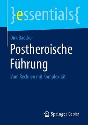 Postheroische Fuhrung: Vom Rechnen Mit Komplexitat - Essentials (Paperback)