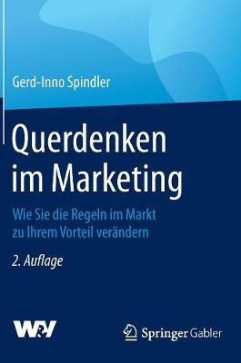 Querdenken Im Marketing: Wie Sie Die Regeln Im Markt Zu Ihrem Vorteil Verandern (Hardback)