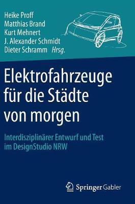 Elektrofahrzeuge F�r Die St�dte Von Morgen: Interdisziplin�rer Entwurf Und Test Im Designstudio Nrw (Hardback)