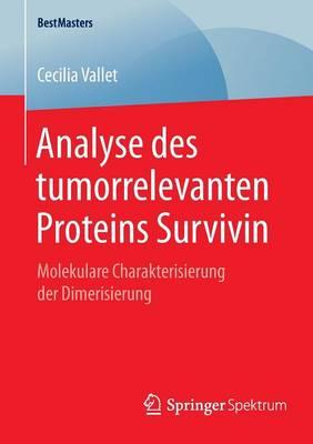 Analyse Des Tumorrelevanten Proteins Survivin: Molekulare Charakterisierung Der Dimerisierung - Bestmasters (Paperback)