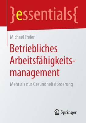 Betriebliches Arbeitsfahigkeitsmanagement: Mehr ALS Nur Gesundheitsforderung - Essentials (Paperback)