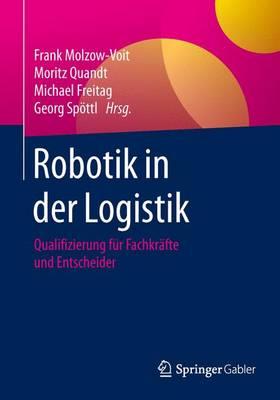 Robotik in Der Logistik: Qualifizierung F r Fachkr fte Und Entscheider (Paperback)