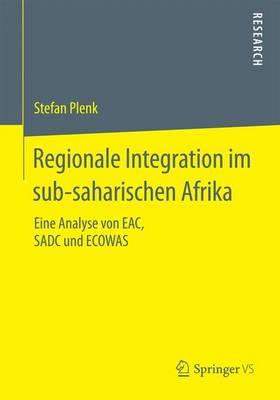 Regionale Integration Im Sub-Saharischen Afrika: Eine Analyse Von Eac, Sadc Und Ecowas (Paperback)