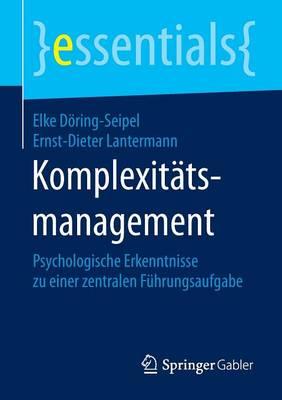 Komplexit tsmanagement: Psychologische Erkenntnisse Zu Einer Zentralen F hrungsaufgabe - Essentials (Paperback)
