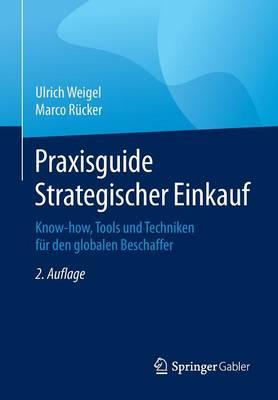Praxisguide Strategischer Einkauf: Know-How, Tools Und Techniken F r Den Globalen Beschaffer (Paperback)