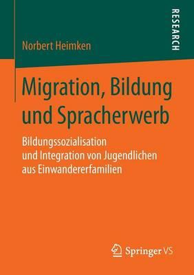 Migration, Bildung Und Spracherwerb: Bildungssozialisation Und Integration Von Jugendlichen Aus Einwandererfamilien (Paperback)