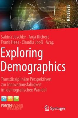 Exploring Demographics: Transdisziplin re Perspektiven Zur Innovationsf higkeit Im Demografischen Wandel (Hardback)