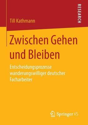 Zwischen Gehen Und Bleiben: Entscheidungsprozesse Wanderungswilliger Deutscher Facharbeiter (Paperback)