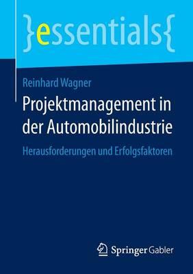 Projektmanagement in Der Automobilindustrie: Herausforderungen Und Erfolgsfaktoren - Essentials (Paperback)