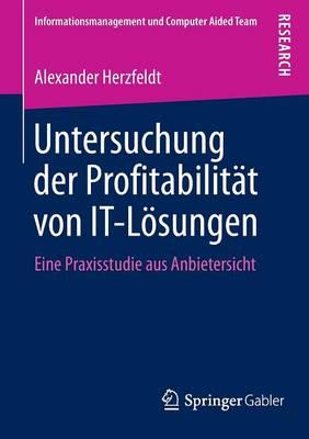 Untersuchung Der Profitabilit�t Von It-L�sungen: Eine Praxisstudie Aus Anbietersicht - Informationsmanagement Und Computer Aided Team (Paperback)