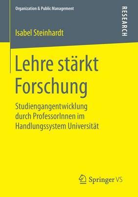 Lehre St rkt Forschung: Studiengangentwicklung Durch Professorinnen Im Handlungssystem Universit t - Organization & Public Management (Paperback)