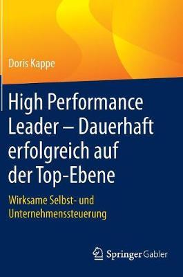 High Performance Leader - Dauerhaft Erfolgreich Auf Der Top-Ebene: Wirksame Selbst- Und Unternehmenssteuerung (Hardback)