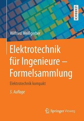 Elektrotechnik F r Ingenieure - Formelsammlung: Elektrotechnik Kompakt (Paperback)