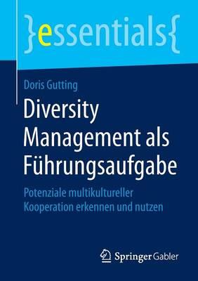 Diversity Management ALS Fuhrungsaufgabe: Potenziale Multikultureller Kooperation Erkennen Und Nutzen - Essentials (Paperback)