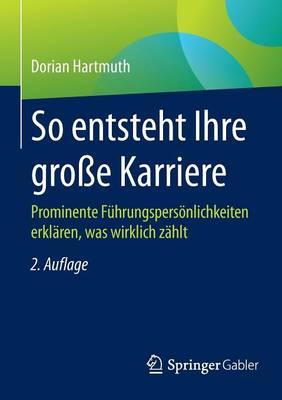 So Entsteht Ihre Gro e Karriere: Prominente F hrungspers nlichkeiten Erkl ren, Was Wirklich Z hlt (Paperback)