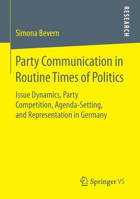 Party Communication in Routine Times of Politics: Issue Dynamics, Party Competition, Agenda-Setting, and Representation in Germany (Paperback)
