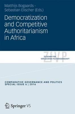 Democratization and Competitive Authoritarianism in Africa - Zeitschrift fur Vergleichende Politikwissenschaft - Sonderhefte (Paperback)