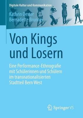 Von Kings Und Losern: Eine Performance-Ethnografie Mit Sch lerinnen Und Sch lern Im Transnationalisierten Stadtteil Bern West - Digitale Kultur Und Kommunikation 5 (Paperback)