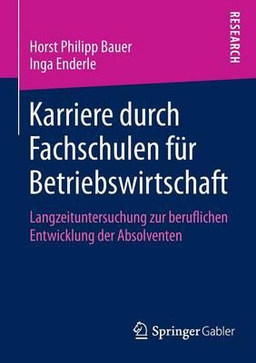 Karriere Durch Fachschulen F r Betriebswirtschaft: Langzeituntersuchung Zur Beruflichen Entwicklung Der Absolventen (Paperback)