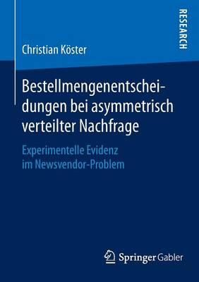 Bestellmengenentscheidungen Bei Asymmetrisch Verteilter Nachfrage: Experimentelle Evidenz Im Newsvendor-Problem (Paperback)