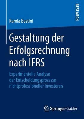 Gestaltung Der Erfolgsrechnung Nach Ifrs: Experimentelle Analyse Der Entscheidungsprozesse Nichtprofessioneller Investoren (Paperback)