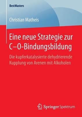 Eine Neue Strategie Zur C-O-Bindungsbildung: Die Kupferkatalysierte Dehydrierende Kupplung Von Arenen Mit Alkoholen - Bestmasters (Paperback)