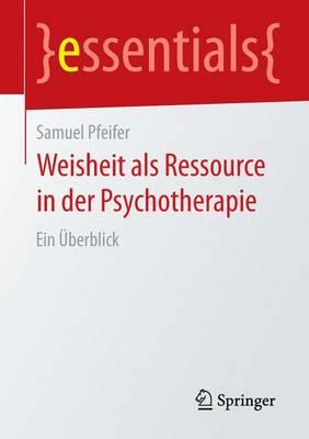 Weisheit ALS Ressource in Der Psychotherapie: Ein  berblick - Essentials (Paperback)