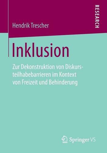 Inklusion: Zur Dekonstruktion Von Diskursteilhabebarrieren Im Kontext Von Freizeit Und Behinderung (Paperback)