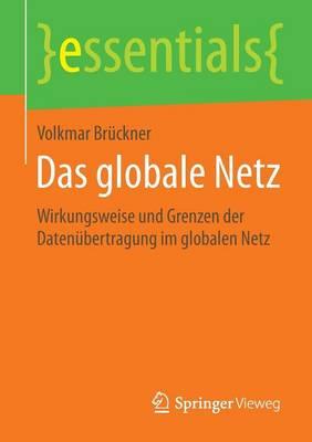 Das Globale Netz: Wirkungsweise Und Grenzen Der Daten bertragung Im Globalen Netz - Essentials (Paperback)