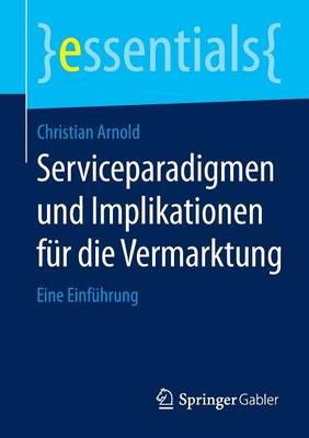 Serviceparadigmen Und Implikationen F r Die Vermarktung: Eine Einf hrung - Essentials (Paperback)