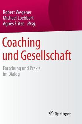 Coaching Und Gesellschaft: Forschung Und Praxis Im Dialog (Hardback)