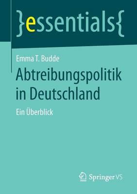 Abtreibungspolitik in Deutschland: Ein UEberblick - Essentials (Paperback)