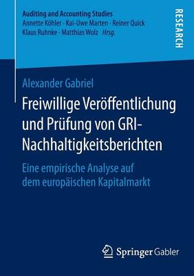 Freiwillige Ver�ffentlichung Und Pr�fung Von Gri-Nachhaltigkeitsberichten: Eine Empirische Analyse Auf Dem Europ�ischen Kapitalmarkt - Auditing and Accounting Studies (Paperback)