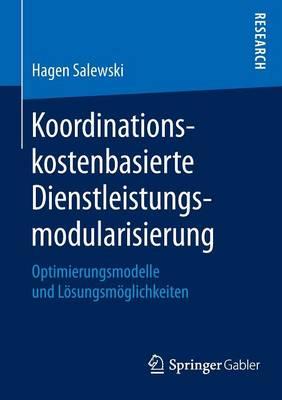 Koordinationskostenbasierte Dienstleistungsmodularisierung: Optimierungsmodelle Und Loesungsmoeglichkeiten (Paperback)