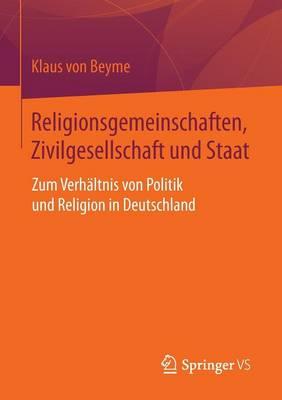 Religionsgemeinschaften, Zivilgesellschaft Und Staat: Zum Verh�ltnis Von Politik Und Religion in Deutschland (Paperback)