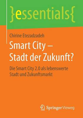 Smart City Stadt Der Zukunft?: Die Smart City 2.0 ALS Lebenswerte Stadt Und Zukunftsmarkt - Essentials (Paperback)