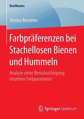 Farbpr�ferenzen Bei Stachellosen Bienen Und Hummeln: Analyse Unter Ber�cksichtigung Einzelner Farbparameter - Bestmasters (Paperback)