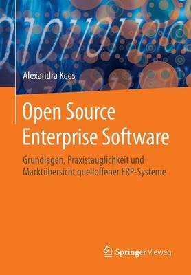 Open Source Enterprise Software: Grundlagen, Praxistauglichkeit Und Marktubersicht Quelloffener Erp-Systeme (Paperback)