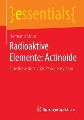 Radioaktive Elemente: Actinoide: Eine Reise Durch Das Periodensystem - Essentials (Paperback)