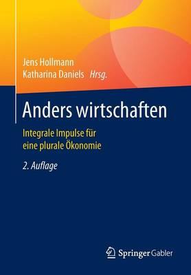 Anders Wirtschaften: Integrale Impulse Fur Eine Plurale OEkonomie (Paperback)
