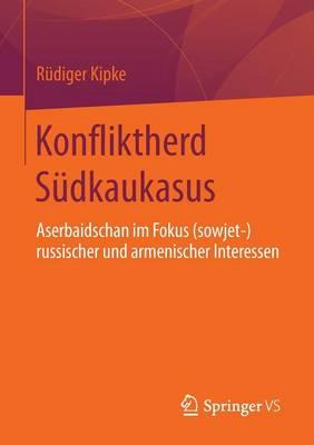 Konfliktherd S�dkaukasus: Aserbaidschan Im Fokus (Sowjet-)Russischer Und Armenischer Interessen (Paperback)