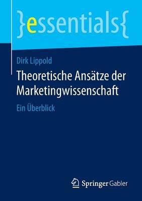 Theoretische Ans tze Der Marketingwissenschaft: Ein  berblick - Essentials (Paperback)