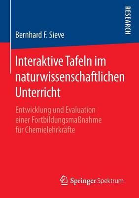 Interaktive Tafeln Im Naturwissenschaftlichen Unterricht: Entwicklung Und Evaluation Einer Fortbildungsma�nahme F�r Chemielehrkr�fte (Paperback)