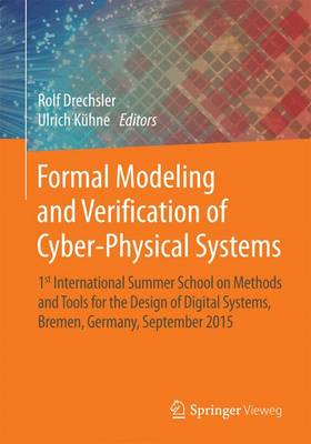 Formal Modeling and Verification of Cyber-Physical Systems: 1st International Summer School on Methods and Tools for the Design of Digital Systems, Bremen, Germany, September 2015 (Paperback)