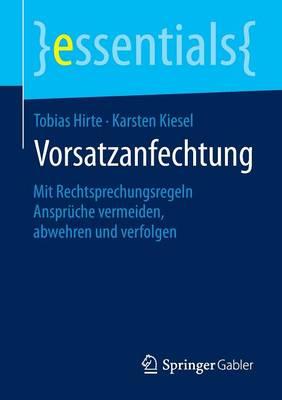 Vorsatzanfechtung: Mit Rechtsprechungsregeln Anspr che Vermeiden, Abwehren Und Verfolgen - Essentials (Paperback)