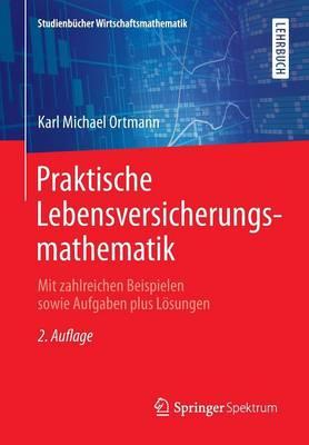 Praktische Lebensversicherungsmathematik: Mit Zahlreichen Beispielen Sowie Aufgaben Plus Loesungen - Studienbucher Wirtschaftsmathematik (Paperback)