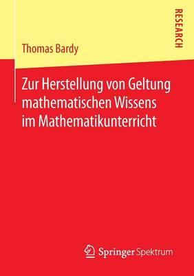 Zur Herstellung Von Geltung Mathematischen Wissens Im Mathematikunterricht (Paperback)